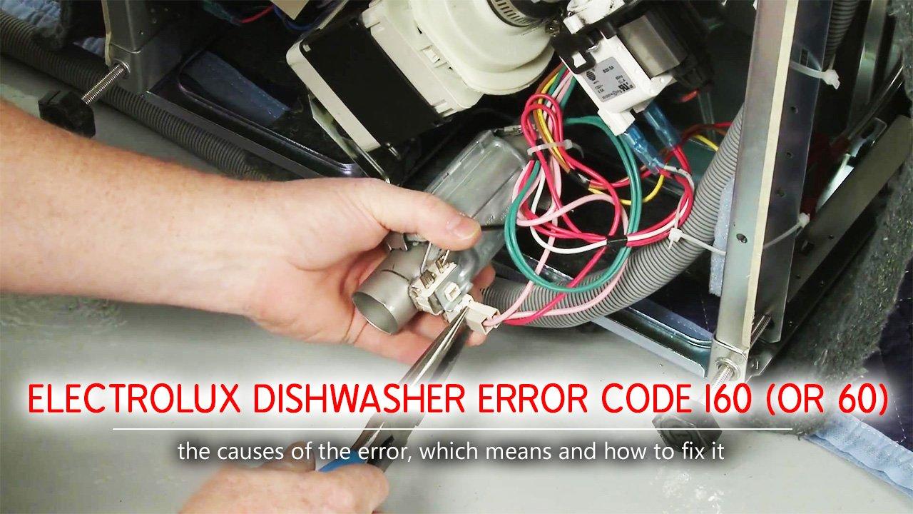 Wiring A Dishwasher By Code | Electrolux Dishwasher Error Code I60 Or 60